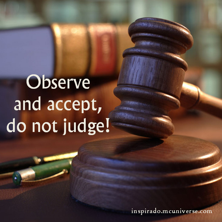 Observe and accept, do not judge