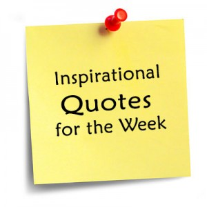 Inspirational Quotes for the Week